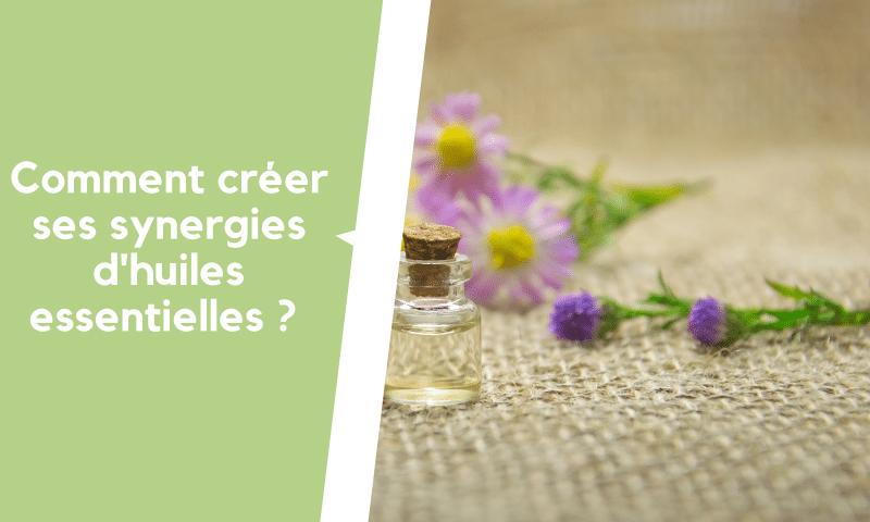 Comment créer ses synergies d'huiles essentielles ?