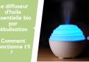 Comment fonctionne un diffuseur d'huiles essentielles bio par nébulisation ?